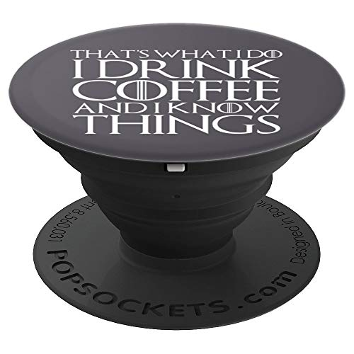 THAT'S WHAT I DO I DRINK COFFEE AND I KNOW THINGS Design - PopSockets Grip and Stand for Phones and Tablets]()