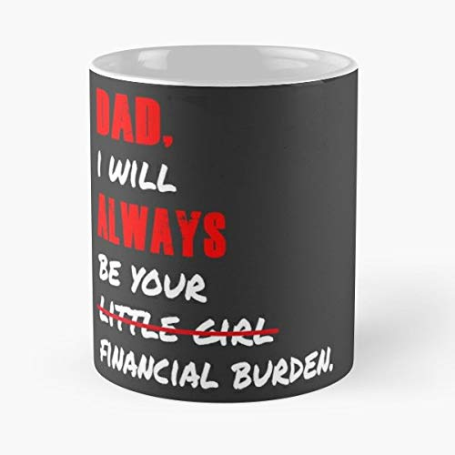 Dad I Will Always Be Your Little Girl Financial Burden Product Sauruse Family Gift Idea -funny Gifts For Men And Women Gift Coffee Mug Tea Cup White-11 Oz. ()