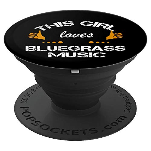 - This Girl loves Bluegrass Music Fun gift - PopSockets Grip and Stand for Phones and Tablets