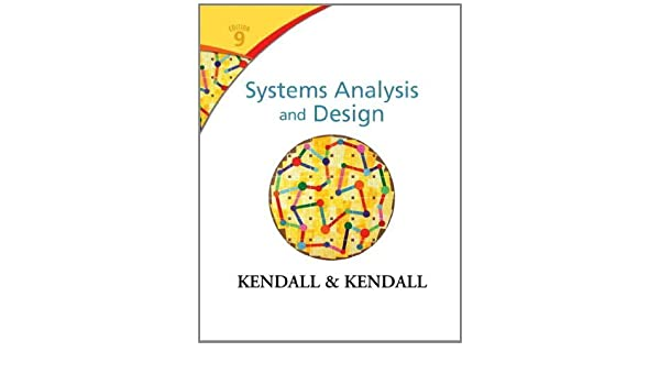 Systems Analysis And Design 9th Edition By Kendall Kenneth E Kendall Julie E 2013 Hardcover Kendall Kenneth E Kendall Julie E Amazon Com Books