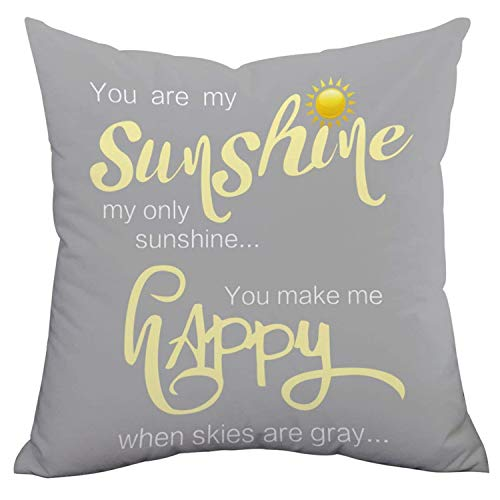 Decorative Pillow Case You Are My Sunshine & You Make Me Happy Throw Pillow Covers Inspirational Quotes Square Cushion Covers Zippered Gray Pillowcase Home Decor for Sofa Bed Bench Car 18 x 18 Inch]()