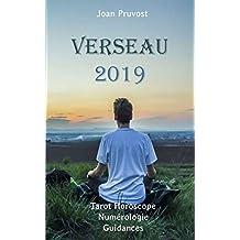 Verseau 2019: Tarot Horoscope - Numérologie - Guidances (French Edition)