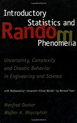 Introductory Statistics and Random Phenomena: Uncertainty, Complexity and Chaotic Behavior in Engineering and Science: Uncertainty, Complexity, and ... (Statistics for Industry and Technology)