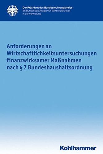 Anforderungen an Wirtschaftlichkeitsuntersuchungen finanzwirksamer Maßnahmen nach § 7 Bundeshaushaltsordnung (Schriftenreihe des Bundesbeauftragten für Wirtschaftlichkeit in der Verwaltung, Band 18) Taschenbuch – 13. Juni 2013 Kohlhammer W. GmbH 3170236792
