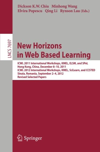 New Horizons in Web Based Learning: ICWL 2011 International Workshops, KMEL, ELSM, and SPeL, Hong Kong, December 8-19, 2011; ICWL 2012 International ... Papers (Lecture Notes in Computer Science)