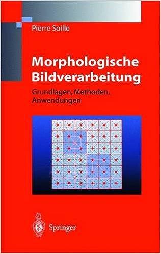 Morphologische Bildverarbeitung: Grundlagen, Methoden, Anwendung