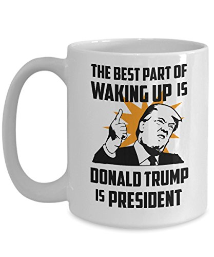 Donald Trump Fathers Mothers Day Mug Funny Political Coffee Mugs Cup The Best Part of Waking up is Donald Trump is President Best Birthday Christmas 4th of July Patriotic Gifts for men women veteran