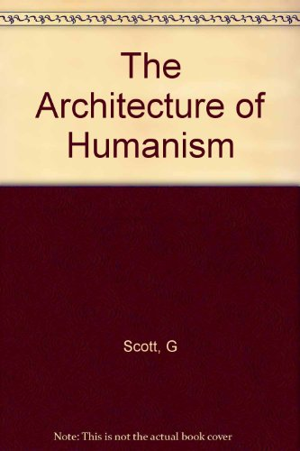 The Architecture of Humanism; A Study in the History of Taste. (The Norton library, N734)