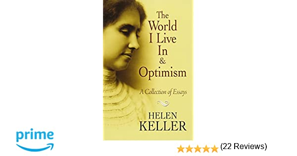the world i live in and optimism a collection of essays dover  the world i live in and optimism a collection of essays dover books on literature drama helen keller 9780486473673 com books