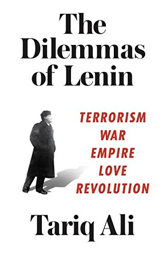 The Dilemmas of Lenin: Terrorism; War; Empire; Love; Revolution