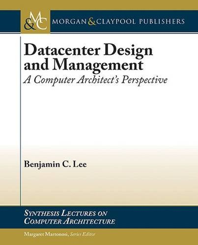 Datacenter Design and Management: A Computer Architect's Perspective (Synthesis Lectures on Computer Architecture)