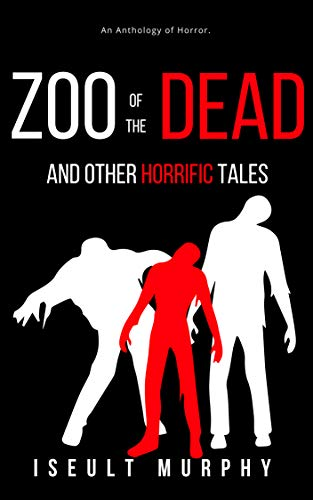 Zoo of the Dead and other horrific tales by [Murphy, Iseult]