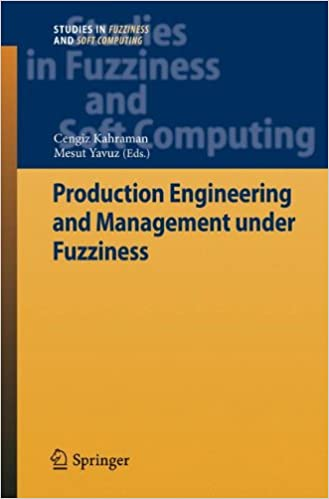 Production Engineering and Management under Fuzziness (Studies in Fuzziness and Soft Computing)