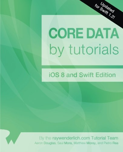 Core Data by Tutorials: Updated for Swift 1.2: iOS 8 and Swift Edition