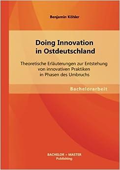Book Doing Innovation in Ostdeutschland: Theoretische Erläuterungen zur Entstehung von innovativen Praktiken in Phasen des Umbruchs