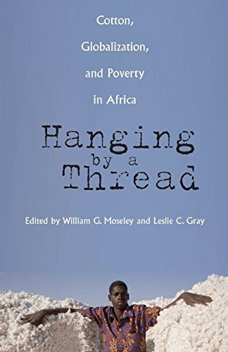 Hanging by a Thread: Cotton, Globalization, and Poverty in Africa (Ohio RIS Global Series)