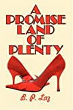 A Promise Land of Plenty, B. P. Laz and Elizabeth Lazarini, 1434359794