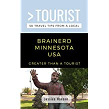GREATER THAN A TOURIST- BRAINERD MINNESOTA USA: 50 Travel Tips from a Local