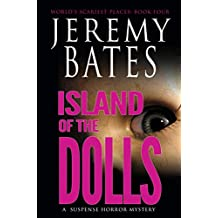 Island of the Dolls: A suspense horror mystery (World's Scariest Places Book 4)