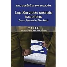 Les services secrets israéliens, Aman, Mossad et Shin Beth: Les meilleurs services du monde? (French Edition)