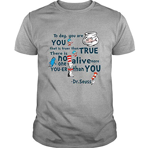 Dr. Seuss Quotes T Shirt, Today You are You T Shirt - Unisex (L, Sport Grey)]()