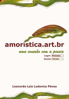 Amoristica.art.br - uma conexão com a poesia por [Póvoa, Leonardo Luiz Ludovico]