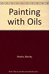 Painting With Oils: The Complete Process