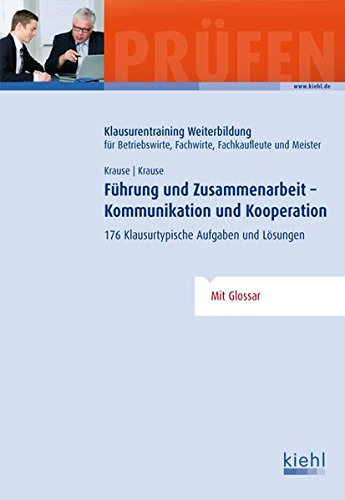 Führung und Zusammenarbeit - Kommunikation und Kooperation: 176 Klausurtypische Aufgaben und Lösungen.
