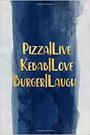 PIZZA   live Kebab   love Burger   laugh: Blank Wide lined Notebook, 120 Pages, 6 x 9 inches -A Funny Journal for programmers, Perfect Present for Co ... , sons, family or friends for their Birthday.