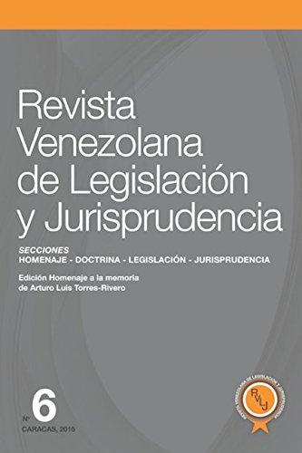 Revista Venezolana de Legislación y Jurisprudencia N° 6: Homenaje a Arturo Luis Torres-Rivero (Spanish Edition)