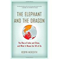 The Elephant and the Dragon – The Economic Rise of India and China and What It Means for All of Us