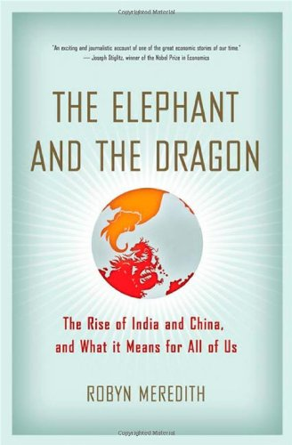 The Elephant and the Dragon: The Rise of India and China and What It Means for All of Us