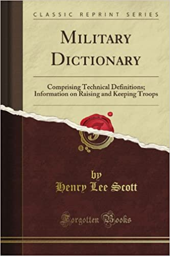 Military Dictionary: Comprising Technical Definitions; Information on Raising and Keeping Troops (Classic Reprint)