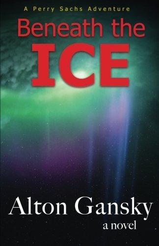 Beneath the Ice (Perry Sachs Adventure) (Volume 2) PDF
