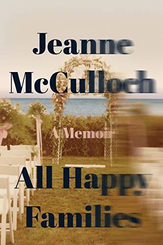 All Happy Families: A Memoir