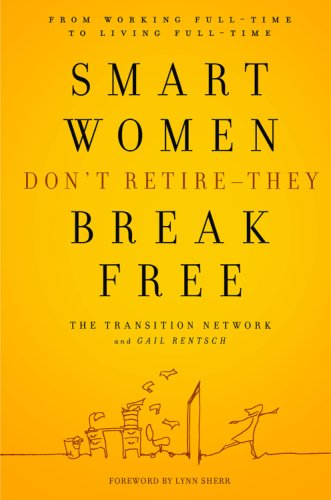 Download Smart Women Don't Retire -- They Break Free: From Working Full-Time to Living Full-Time pdf epub