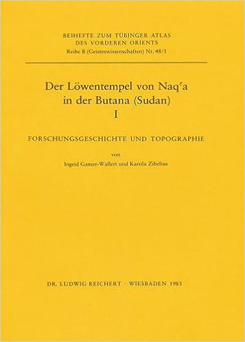Der Lowentempel Von Naq'a in Der Butana (Sudan), I: Forschungsgeschichte Und Topographie (Tuebinger Atlas Des Vorderen Orients (Tavo))