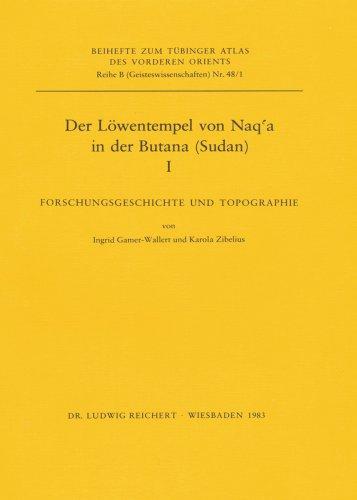 Der Lowentempel Von Naq'a In Der Butana (Sudan), I: Forschungsgeschichte Und Topographie (Tuebinger Atlas Des Vorderen Orients (Tavo)) (German Edition)