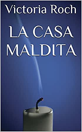 LA CASA MALDITA eBook: Victoria Roch: Amazon.es: Tienda Kindle