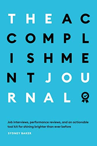 The Accomplishment Journal: Job Interviews, Performance Reviews, and an Actionable Tool Kit for Shining Brighter