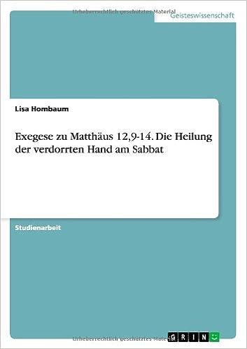 Exegese Zu Matthaus 12, 9-14. Die Heilung Der Verdorrten Hand Am Sabbat