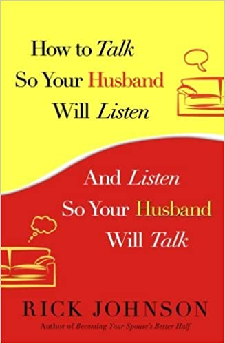 How to Talk So Your Husband Will Listen: And Listen So Your Husband Will Talk by Rick Johnson (2013-01-01)