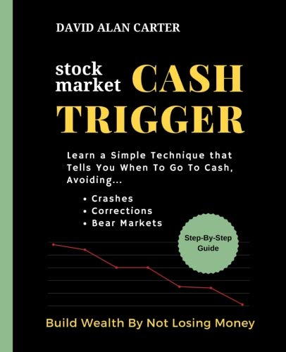 (Stock Market Cash Trigger: Learn A Simple Technique That Tells You When To Go To Cash )