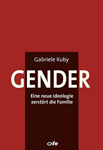 Gender: Eine neue Ideologie zerstört die Familie (German Edition)