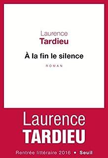 A la fin le silence, Tardieu, Laurence