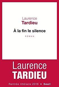 À la fin le silence par Tardieu