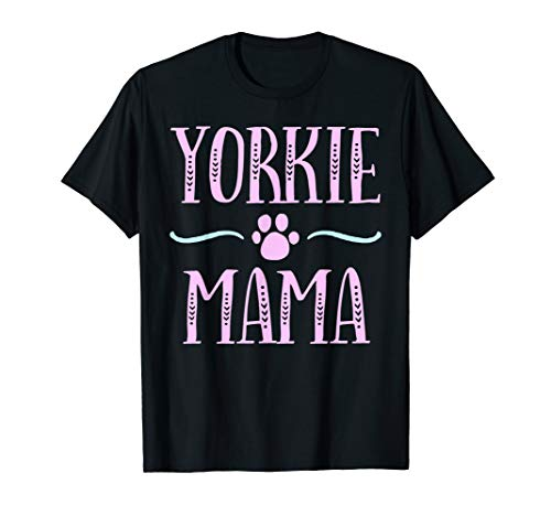 Yorkie Mama Funny Yorkshire Terrier Dog Lovers Mom Gift T-Shirt