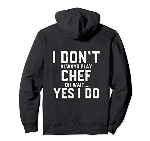 I Don't Always Play Chef.... Funny Clothing Gift For Chefs Pullover -