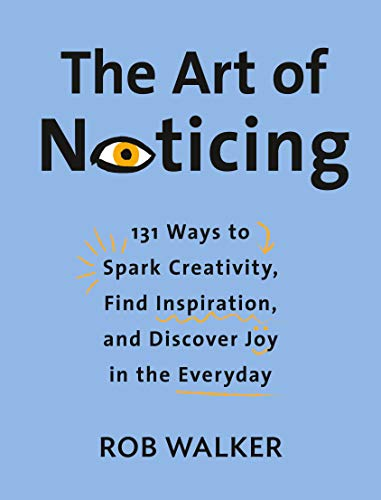 Image of The Art of Noticing: 131 Ways to Spark Creativity, Find Inspiration, and Discover Joy in the Everyday