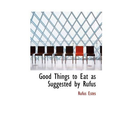 Books : Good Things to Eat as Suggested by Rufus (Hardback) - Common